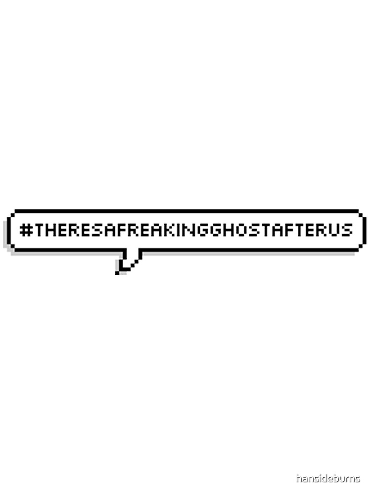 Hashtagtheresafreakingghostafterus by hansideburns