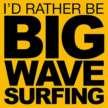 I'd rather be Big Wave Surfing 2 by LudlumDesign