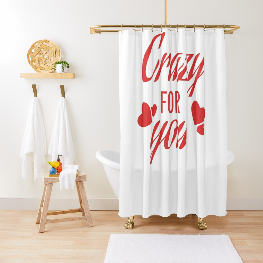 Crazy for you Shower Curtain