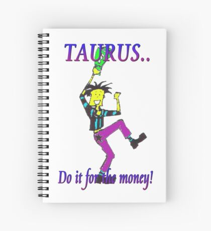 Taurus - do it for the money Spiral Notebook