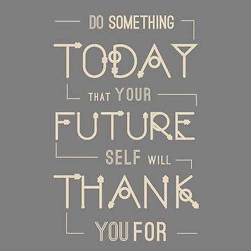 Tun Sie etwas, heute, dass Ihr zukünftiges Selbst Ihnen danken wird. Wie ein Chef, motivierendes Zitat. Grau und Beige. von TheFinerThemes