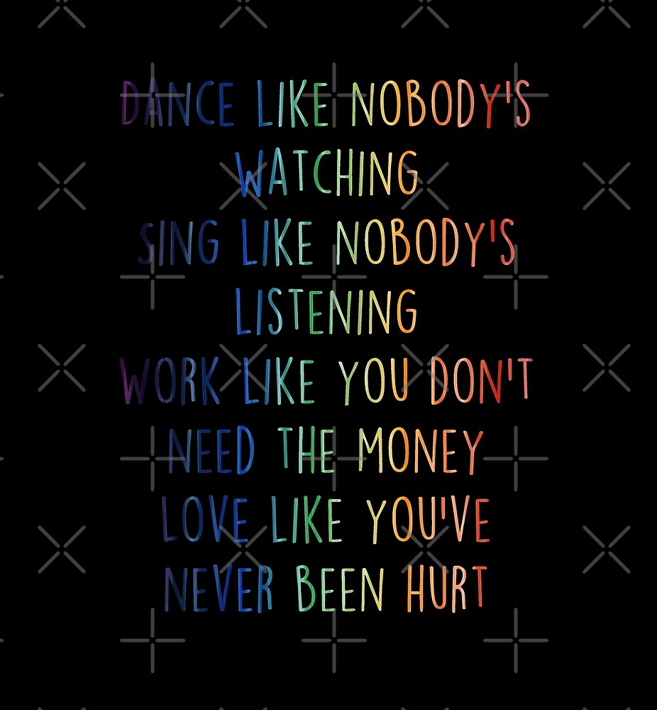 Dance like nobody's watching- Life quotes by KaylaPhan