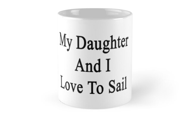 My Daughter And I Love To Sail  by supernova23