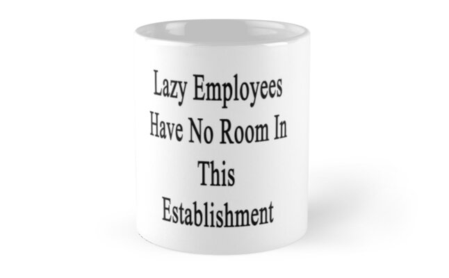 Lazy Employees Have No Room In This Establishment  by supernova23
