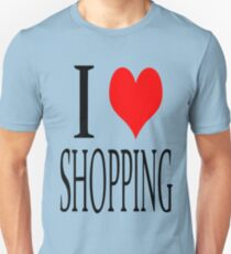 I love shopping Unisex T-Shirt