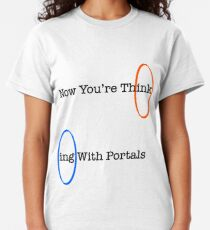 Now You're Think- Classic T-Shirt