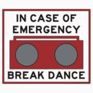 In Case Of Emergency Break Dance (light shirts) by diculousdesigns