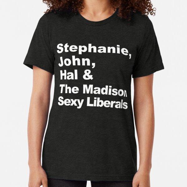 Stephanie, John, Hal & The Madison Sexy Liberals Tri-blend T-Shirt