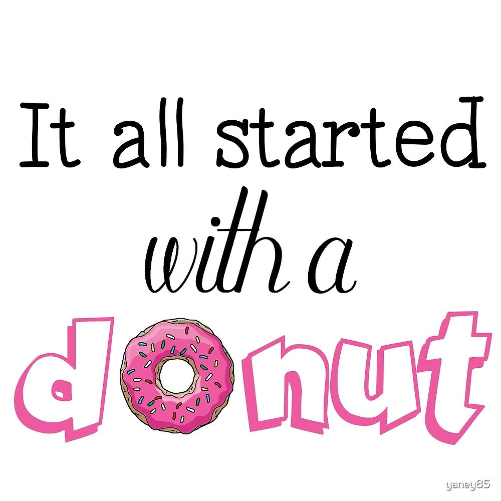 It All Started with a Donut by yaney85
