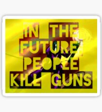 In The Future, People Kill Guns Sticker