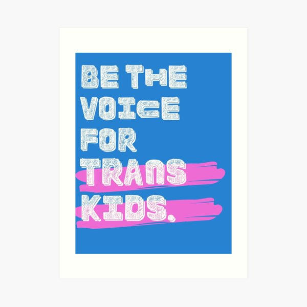 Be The Voice For Trans Kids- Transparent Art Print