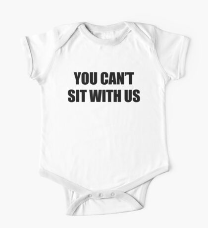 You Can't Sit With Us Kids Clothes