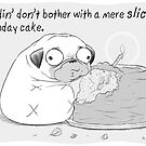 Puddin' don't bother with a mere slice of birthday cake. by PuddinDont