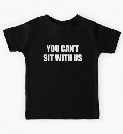 You Can't Sit With Us (white) Kids Clothes