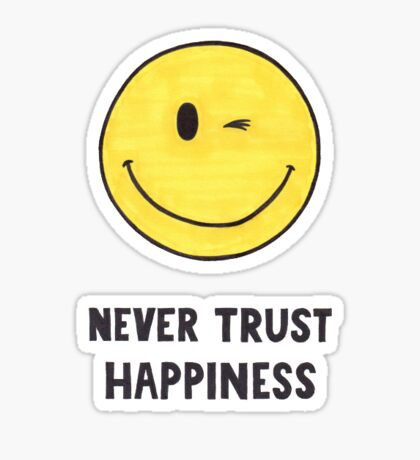 Never Trust Happiness Sticker