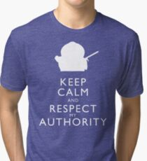 Keep Calm and Respect My Authority Tri-blend T-Shirt