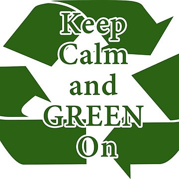 Keep Calm and Green On by pelclothing