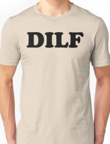 DILF - MENS T-SHIRT S M L XL 2XL 3XL funny dad father adult humor offensive tee Unisex T-Shirt