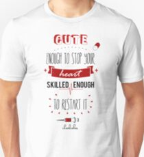 Cute enough to stop your heart, skilled enough to restart it! Unisex T-Shirt