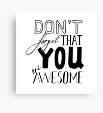 Don't Forget That YOU are AWESOME. Canvas Print