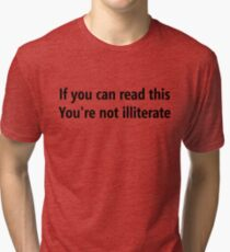 If you can read this, You're not illiterate Tri-blend T-Shirt