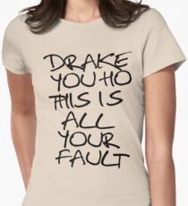 ÐRAKE YOU HO THIS IS ALL YOUR FAULT T-Shirt