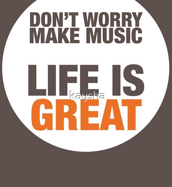 Don't Worry Make Music by kaysha