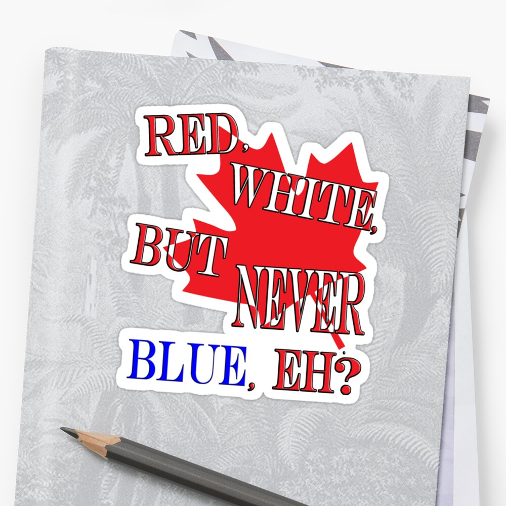 Red, White, But NEVER Blue, Eh? by MohawkeeMadness