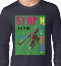Stop In The Name Of Nerd Long Sleeve T-Shirt