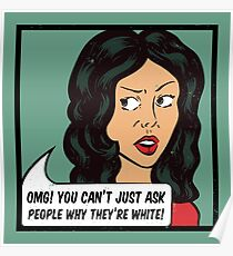 You can't just ask people why they're white! Poster