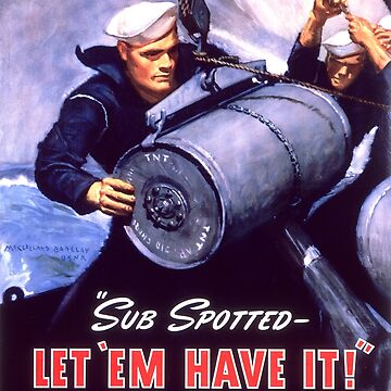 Propaganda Poster WWII ~ Sub Spotted Let Em Have It ~ World War 2 ~ 0506 by ContrastStudios