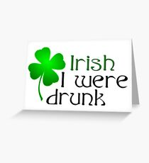 Ireland Beer Drunk Whiskey Greeting Card