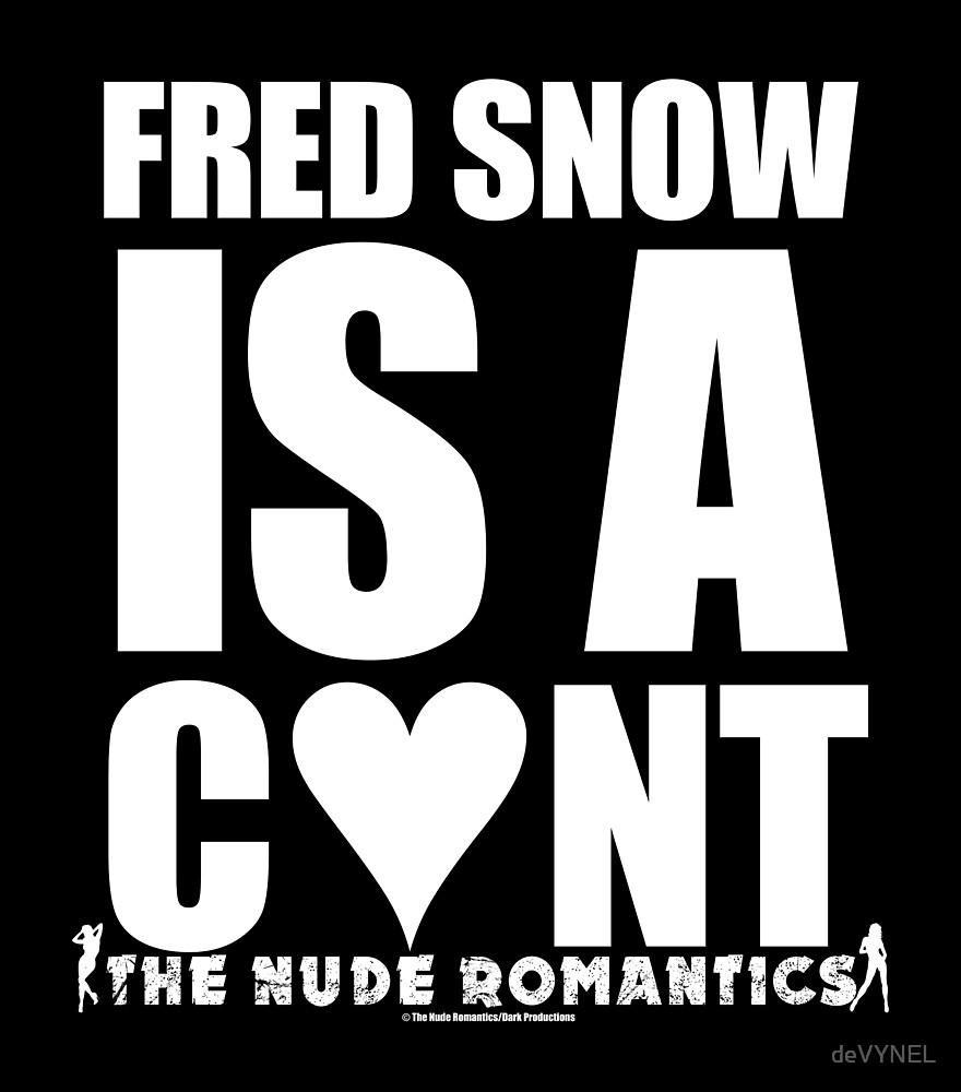 Fred SNOW IS A C*NT Tee by deVYNEL