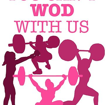 You Can't WOD With Us by AManDuhhh