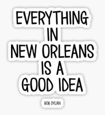 Everything In New Orleans Is A Good Idea Sticker