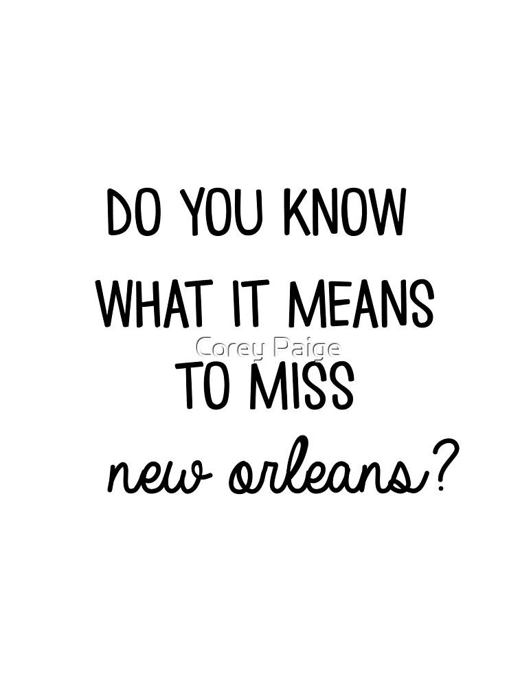 Weißt du, was es bedeutet New Orleans zu vermissen? von Corey Paige Designs