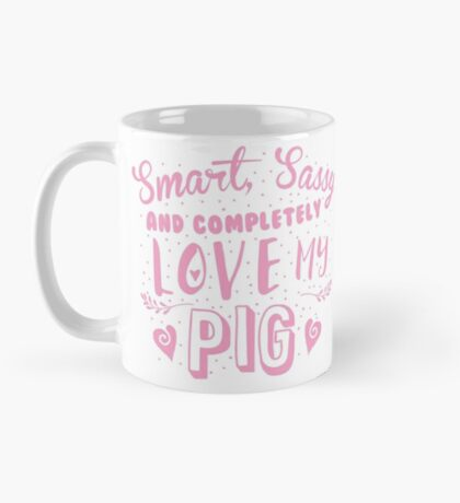 Smart, Sassy and completely love my PIG Mug