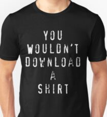 You Wouldn't Download a Shirt Unisex T-Shirt