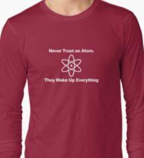 Never trust an atom... Long Sleeve T-Shirt