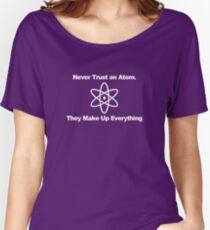 Never trust an atom... Women's Relaxed Fit T-Shirt