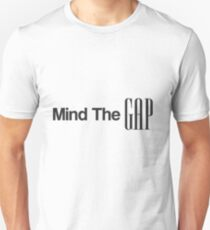 Mind The GAP (GAP and Underground Spoof!) T-Shirt