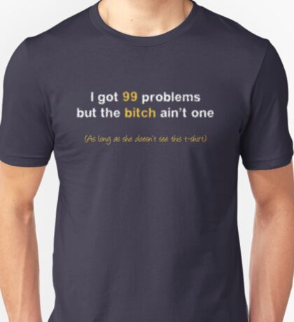 99 problems...for now (Dark tee) T-Shirt