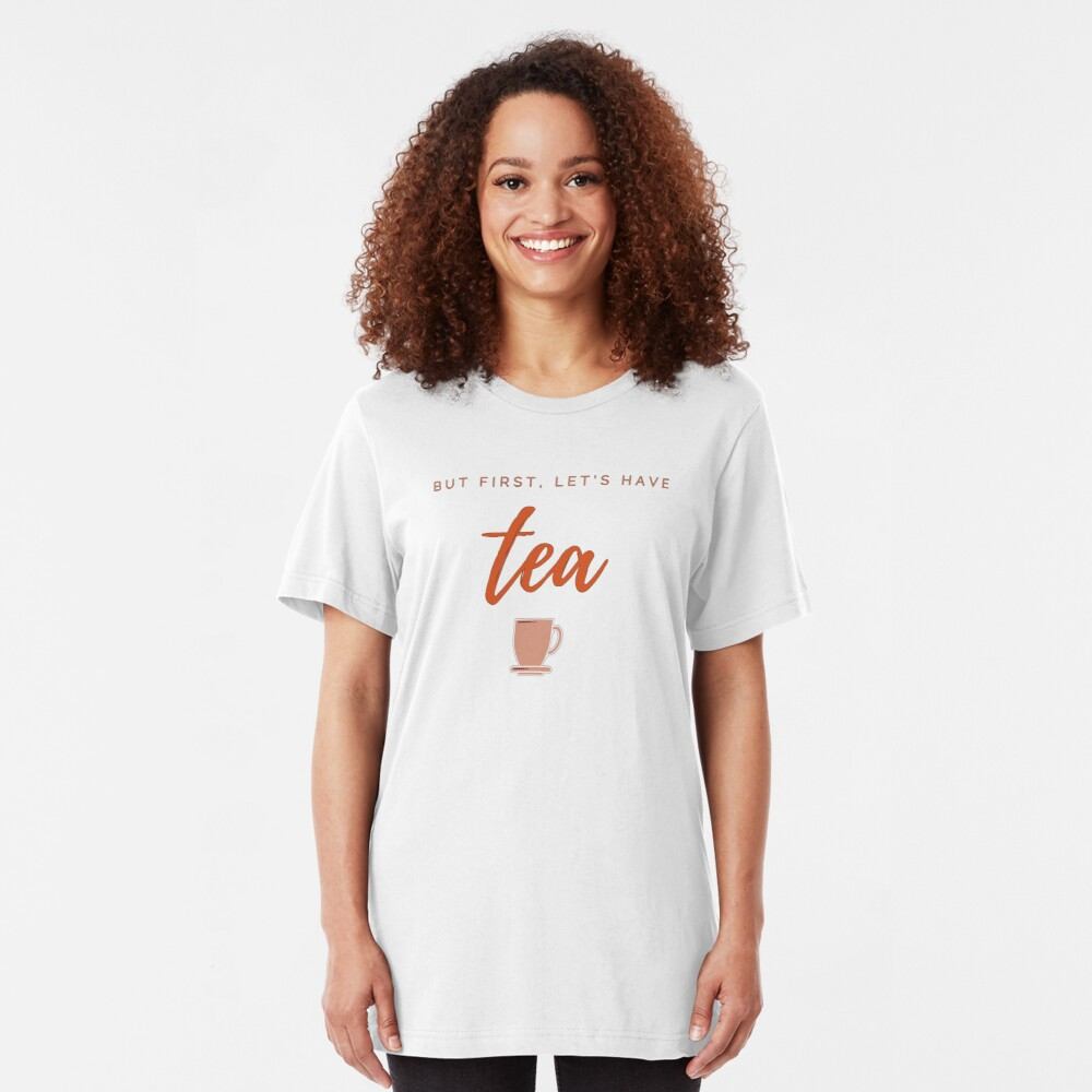 But first, let us have tea. Funny meme saying for tea lovers. Perfect for tea-drinking friends. Slim Fit T-Shirt