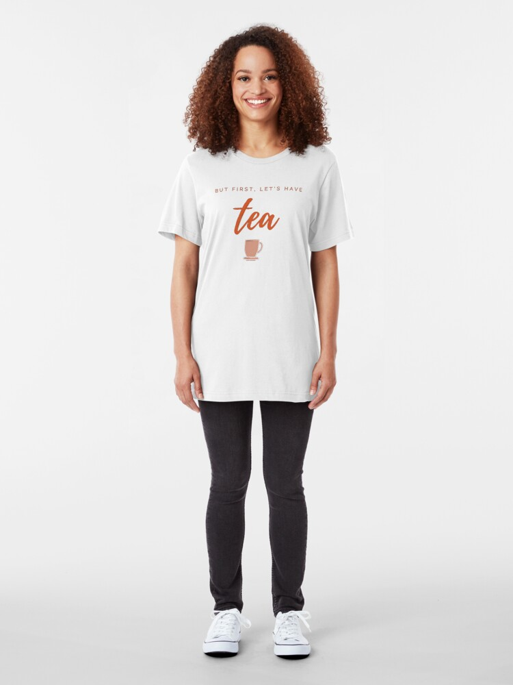 Alternate view of But first, let us have tea. Funny meme saying for tea lovers. Perfect for tea-drinking friends. Slim Fit T-Shirt