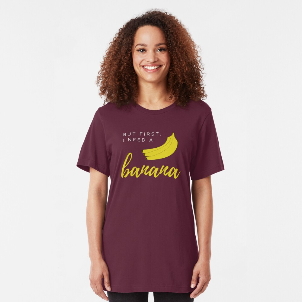 But first I need a banana. Funny meme saying for banana lovers. Perfect for vegans, vegetarians and fruitarians. Slim Fit T-Shirt