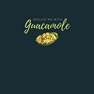 Seduce me with Guacamole. Funny meme saying for guacamole lovers. Perfect for vegans, vegetarians and healthy eaters. by tiokvadrat