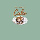 But first, cake. Funny meme saying for cake lovers. Perfect for bakers, cake-makers, cafes, etc. by tiokvadrat