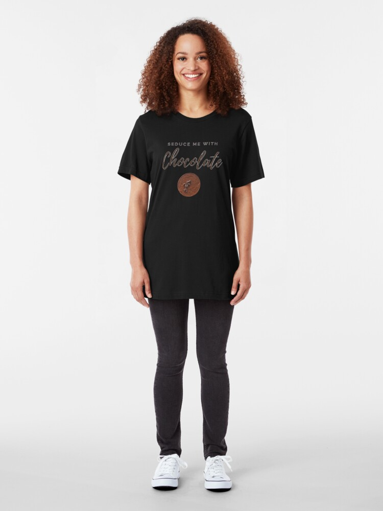Alternate view of Seduce me with Chocolate. Funny meme saying for chocolate lovers. Perfect for vegans, vegetarians and healthy eaters. Slim Fit T-Shirt