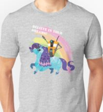 BELIEVE IN YOUR DREAMS! Unisex T-Shirt