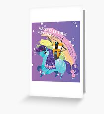 BELIEVE IN YOUR DREAMS! Greeting Card